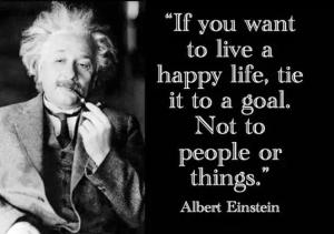 If-you-want-to-live-a-happy-life-tie-it-to-a-goal.-Not-to-people-or-things-Albert-Einstein